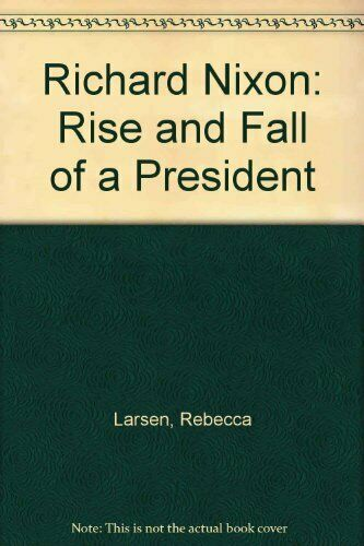 Richard Nixon  Rise and Fall of a President  Biographies