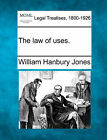The Law of Uses. by William Hanbury Jones (Paperback / softback, 2010)