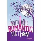 How To Write Romantic Fiction by Sophie King (Paperback, 2014)