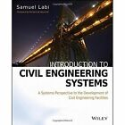 Introduction to Civil Engineering Systems: A Systems Perspective to the Development of Civil Engineering Facilities by Samuel Labi (Hardback, 2014)