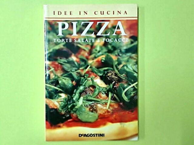 PIZZA TORTE SALATE E FOCACCE IDEE IN CUCINA DE AGOSTINI