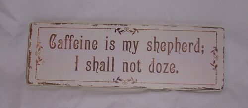"DISTRESSED WOODEN PLAQUE /""CAFFEINE IS MY SHEPHERD; I SHALL NOT DOZE./""/"""