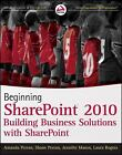 Beginning SharePoint 2010 : Building Business Solutions with SharePoint by Jennifer Mason, Amanda Perran, Laura Rogers and Shane Perran (2010, Paperback)
