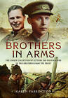 Brothers in Arms: The Unique Collection of Letters and Photographs from Two Brothers at the Front During the First World War by Karen Farrington (Hardback, 2015)