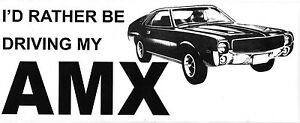 AMC emblem decal I'd Rather Be Driving My AMX Chevy Ford Dodge Honda Dodge