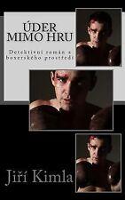 Uder Mimo Hru : Detektivni Roman Z Boxerskeho Prostredi by J. Kimla (2015,...