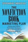 The Nonfiction Book Marketing Plan: Online and Offline Promotion Strategies to Build Your Audience and Sell More Books by Stephanie Chandler (Paperback / softback, 2013)