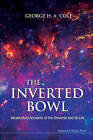 The Inverted Bowl: Introductory Accounts of the Universe and Its Life by George H. A. Cole (Paperback, 2009)
