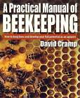 A Practical Manual of Beekeeping: How to Keep Bees and Develop Your Full Potential as an Apiarist by David Cramp (Paperback, 2008)