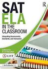 SAT ELA in the Classroom: Integrating Assessments, Standards, and Instruction by A-List Education (Paperback, 2016)
