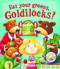 Fairy Tales Gone Wrong: Eat Your Greens, Goldilocks: A Story About Eating Healthily by QED Publishing (Paperback, 2015)
