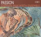 Passion von Stephan-Max Ensemble Wirth (2012)