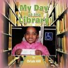 My Day at the Library by Oriah Hill (Paperback / softback, 2012)