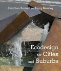 Ecodesign for Cities and Suburbs by Jonathan Barnett, Larry Beasley (Hardback, 2015)