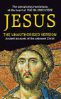 Jesus: the Unauthorised Version: Ancient Accounts of the Unknown Christ by Mian Ridge (Paperback, 2006)