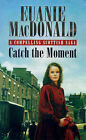Catch the Moment by Euanie MacDonald (Paperback, 1999)