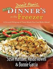 Don't Panic--More Dinner's in the Freezer : A Second Helping of Tasty Meals You Can Make Ahead by Vanda Howell, Bonnie Garcia and Susie Martinez (2009, Paperback)
