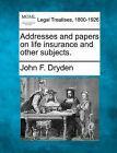 Addresses and Papers on Life Insurance and Other Subjects. by John F Dryden (Paperback / softback, 2010)