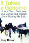 It Takes a Genome: How a Clash Between Our Genes and Modern Life is Making Us Sick by Greg Gibson (Hardback, 2008)