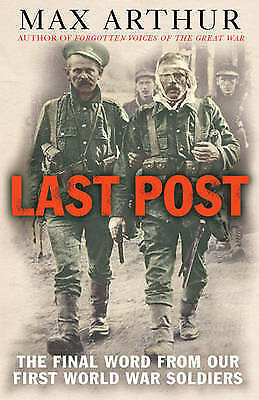 1 of 1 - The Last Post: The Final Word from Our First World War Soldiers by Max Arthur