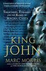 King John: Treachery, Tyranny and the Road to Magna Carta by Marc Morris (Paperback, 2016)