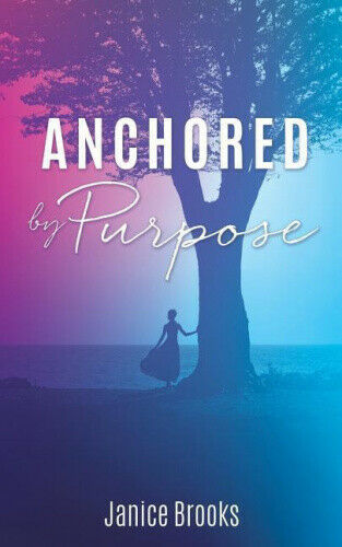 Anchored by Purpose by Janice Brooks.