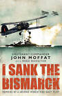 I Sank the  Bismarck by John Moffat (Hardback, 2009)
