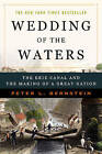 Wedding of the Waters: The Erie Canal and the Making of a Great Nation by Peter L. Bernstein (Paperback, 2006)