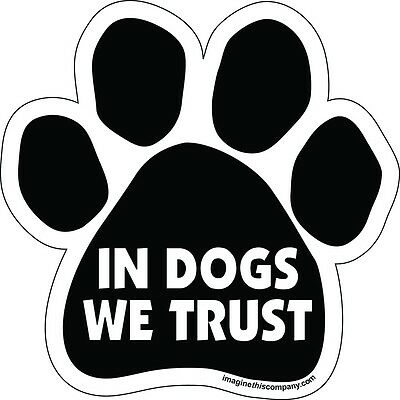 IN DOGS WE TRUST - Made In USA - PAW MAGNETIC CAR DECAL