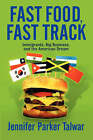 Fast Food, Fast Track: Immigrants, Big Business and the American Dream by Jennifer Parker Talwar (Paperback, 2003)