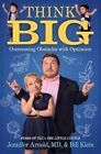 Think Big: Overcoming Obstacles with Optimism by Bill Klein, Dr Jennifer Arnold (Hardback, 2016)