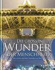 KUNTH Bildband Die großen Wunder der Menschheit von Maria Guntermann (2014, Gebundene Ausgabe)