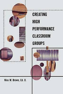 Creating High Performance Classroom Groups (Source Books on Education), Brown, N