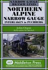 Northern Alpine Narrow Gauge: Interlaken to Pubhberg by John Organ (Hardback, 2012)