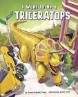 I Want to be a Triceratops by Thomas Kingsley Troupe (Paperback, 2016)