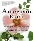 American Eden: From Monticello to Central Park to Our Backyards: What Our Gardens Tell Us About Who We Are by Wade Graham (Paperback, 2013)