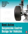 Semi-active Suspension Control Design for Vehicles by Olivier Sename, Luc Dugard, Charles Poussot-Vassal, Cristiano Spelta, Sergio Savaresi (Hardback, 2010)