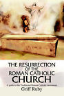 The Resurrection of the Roman Catholic Church: A Guide to the Traditional Catholic Movement by Griff L Ruby (Paperback / softback, 2002)