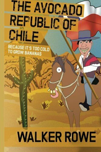 The Avocado Republic of Chile: Because it's too Cold to Grow Bananas,Walker Ro