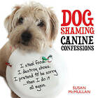 Dog Shaming: Canine Confessions by Susan McMullan (Hardback, 2013)