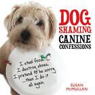 Dog Shaming: Canine Confessions by Susan McMullan (Hardback, 2013)