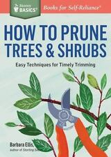 How to Prune Trees & Shrubs: Easy Techniques for Timely Trimming. A Storey BASIC
