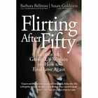 Flirting After Fifty Lessons for Grown up Women on How to Find Love Again
