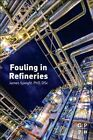 Fouling in Refineries by James Speight (Hardback, 2015)