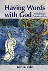 Having Words with God: The Bible as Conversation by Karl Allen Kuhn (Paperback, 2008)