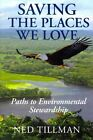 Saving the Places We Love: Paths to Environmental Stewardship by Ned Tillman (Paperback / softback, 2014)