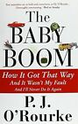 The Baby Boom: How It Got That Way...And It Wasn't My Fault...And I'll Never Do It Again by P. J. O'Rourke (Paperback, 2015)