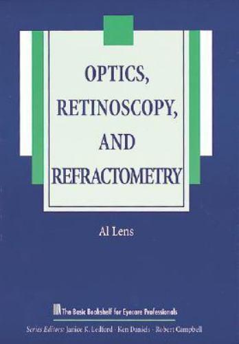 Optics, Retinoscopy, and Refractometry [The Basic Bookshelf for Eyecare Professi