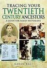 Tracing Your Twentieth-Century Ancestors: A Guide for Family Historians by Karen Bali (Paperback, 2016)