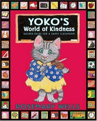 YOKO'S WORLD OF KINDNESS: GOLDEN RULES FOR A HAPPY CLASSROOM By Rosemary Mint